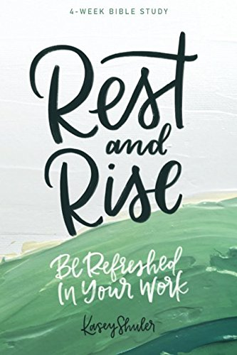 [FREE] Rest and Rise - 4 Week Bible Study: Be Refreshed In Your Work [W.O.R.D]