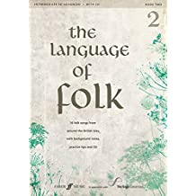 The Language of Folk, Bk 2: 16 Folk Songs from around the British Isles, with Background Notes, Practice Tips and CD, Book & CD (Faber Edition)