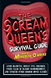 The Scream Queen s Survival Guide: Avoid machetes, defeat evil children, steer clear of bloody dismemberment, and conquer other horror movie clichés