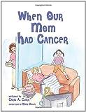 When Our Mom Had Cancer, Carol A. Clark, 1432751298