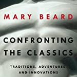 Confronting the Classics: Traditions, Adventures and Innovations | Mary Beard