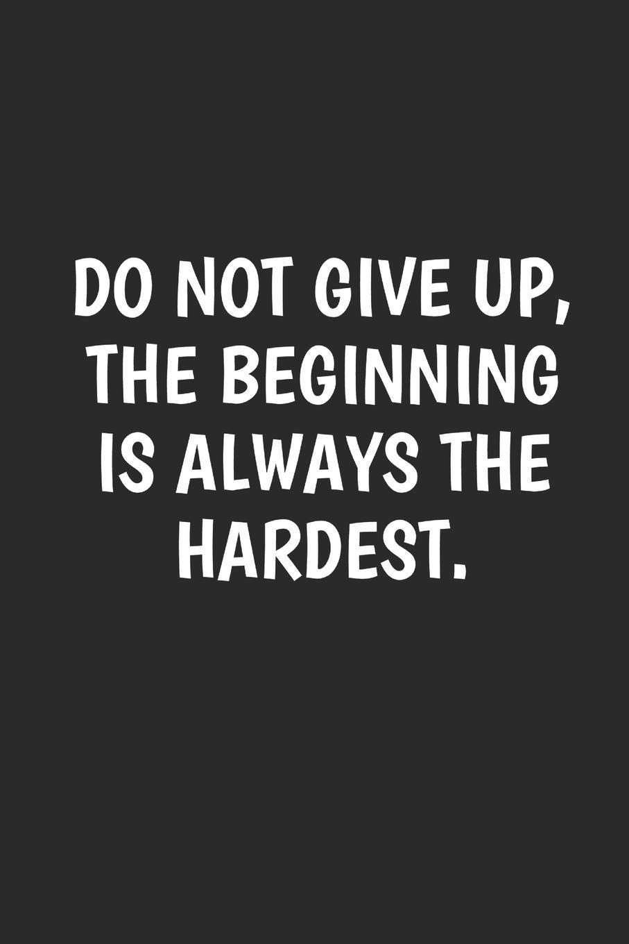 Do Not Give Up The Beginning is Always Hardest: 6x9 College ...