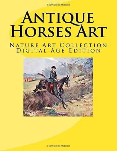 Read Online Antique Horses Art: Nature Art Collection Digital Age Edition pdf