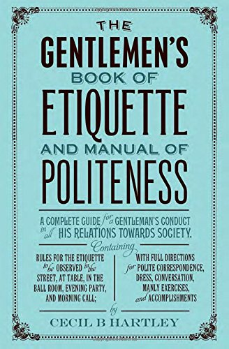 FREE The Gentleman's Book of Etiquette and Manual of Politeness [T.X.T]