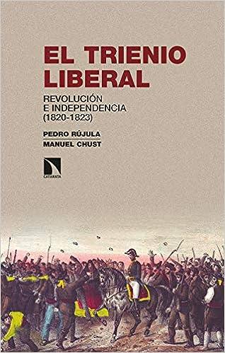 El Trienio Liberal: Revolución e independencia 1820-1823 : 282 Investigación y Debate: Amazon.es: Rújula, Pedro, Chust, Manuel: Libros