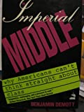 img - for The Imperial Middle: Why Americans Can't Think Straight About Class book / textbook / text book