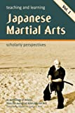 img - for Teaching and Learning Japanese Martial Arts Vol. 1: Scholarly Perspectives book / textbook / text book