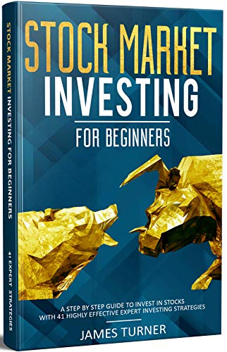 Stock Market Investing for Beginners: A Step by Step Guide to Invest in Stocks with 41 Highly Effective Expert Investing Strategies