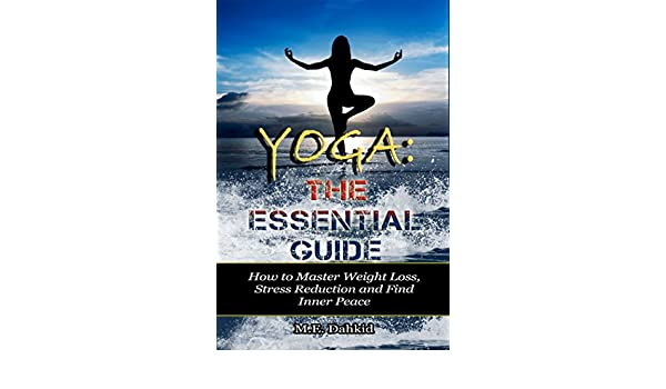 Yoga: The Essential Guide: How to Master Weight Loss, Stress ...