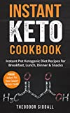 Instant Keto Cookbook: 40 Instant Pot Ketogenic Diet Recipes for Breakfast, Lunch, Dinner & Snacks (FREE Instant Pot Keto Desserts Bonus Inside)