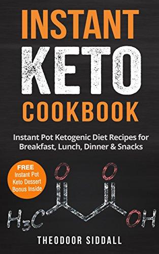 Instant Keto Cookbook: 40 Instant Pot Ketogenic Diet Recipes for Breakfast, Lunch, Dinner & Snacks (FREE Instant Pot Keto Desserts Bonus Inside) by Theodoor Siddall