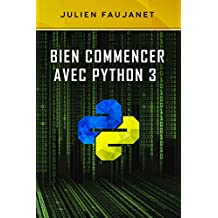 Bien commencer avec Python 3 (French Edition)