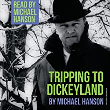 Tripping to Dickeyland Audiobook by Michael Hanson Narrated by Michael Hanson