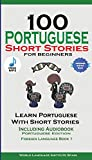 100 Portuguese Short Stories for Beginners Learn Portuguese with Stories Including Audiobook: Portuguese Edition Foreign Language Book 1