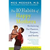 The 10 Habits of Happy Mothers: Reclaiming Our Passion, Purpose, and Sanity (Color: Multicolor)