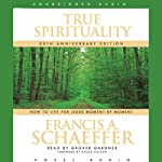 True Spirituality: How to Live for Jesus Moment by Moment | Francis A. Schaeffer