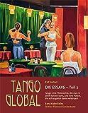 Tango global. Die Essays - Teil 2. Tango: eine Philosophie, die man in allem tanzen kann, und eine Poesie, die sich zugleich darin verkörpert: Band 6 der Reihe. Dritter Themen-Sonderband