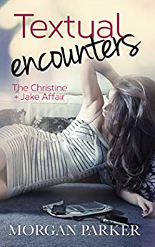Textual Encounters (The Christine + Jake Affair) by [Parker, Morgan]