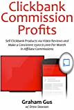 Clickbank Commission Profits: Sell Clickbank Products via Video Reviews and Make a Consistent $500-$1,000 Per Month in Affiliate Commissions