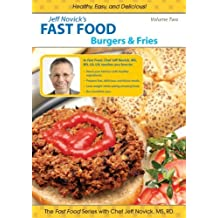 Jeff Novick's Fast Food: Vol 2 - Burgers and Fries by Jeff Novick
