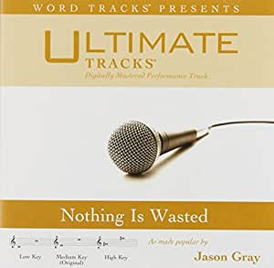 Nothing Is Wasted (as made popular by Jason Gray) Digitally Mastered Performance Track