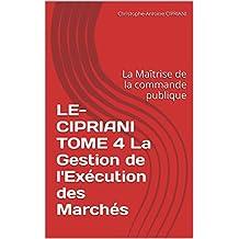 LE-CIPRIANI TOME 4 La Gestion de l'Exécution des Marchés: La Maîtrise de la commande publique (French Edition)