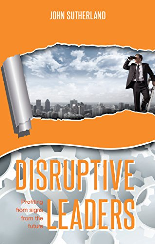 Disruptive Leaders: Profiting From Signs From The Future (English Edition)
