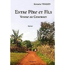 Entre Pere et Fils: voyage au Cameroun (French Edition)