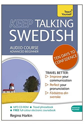 Keep Talking Swedish Audio Course - Ten Days to Confidence: Advanced beginner's guide to speaking and understanding with confidence (Teach Yourself)