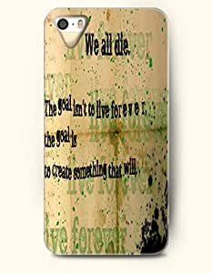 OOFIT iPhone 5/5s Case We All Die. The Goal Isn'T To Live Forever.The Goal Is To Create Something That Will Proverbs Of Life
