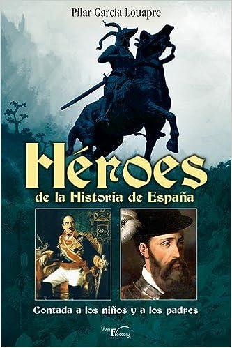 HEROES DE LA HISTORIA DE ESPAÑA: Amazon.es: GARCíA LOUAPRE, PILAR: Libros