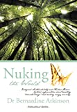 Nuking the World, Bernardine Atkinson, 1426933568