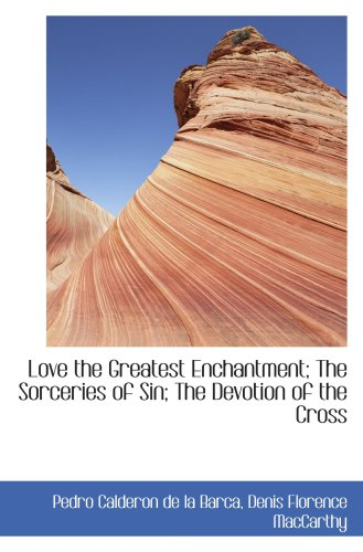 Love the Greatest Enchantment; The Sorceries of Sin; The Devotion of the Cross pdf