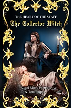 The Collector Witch (Heart of the Staff Book 2) by [Phipps, Carol Marrs, Phipps, Tom]