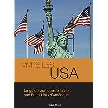 Vivre les USA: Le guide pratique de la vie aux États-Unis d'Amérique (Vivre le Monde) (French Edition)