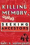 Killing Memory, Seeking Ancestors, Haki R. Madhubuti, 0916418634