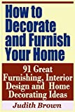 how to decorate your room How to Decorate and Furnish Your Home - 91 Great Furnishing, Interior Design and Home Decorating Ideas