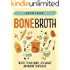Bone Broth: Recipes to Save Money, Lose Weight and Improve Your Health (Bone Broth Soup, Paleo Diet, Bone Broth Diet, Bone Broth Recipes, Improve Health)