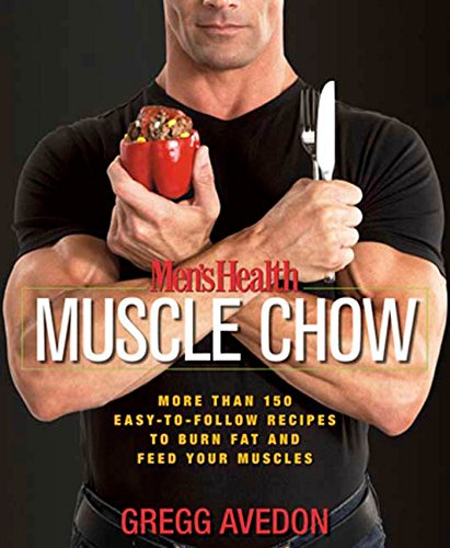 Men's Health Muscle Chow: More Than 150 Easy-to-Follow Recipes to Burn Fat and Feed Your Muscles : A Cookbook (Best Proteins For Weight Loss And Muscle Growth)