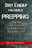 Dirt Cheap Valuable Prepping: Cheap Stuff You Can Stockpile NowThat Will Be Extremely Valuable When SHTF
