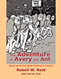 The Adventure of Avery the Ant, Nakeil W. Reid and Neil W. Reid, 1432765973