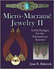 micro macrame jewelry ii artful designs for the