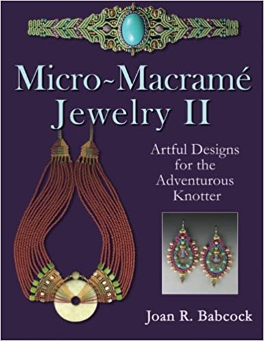 Micro Macrame Jewelry Ii Artful Designs For The Adventurous Knotter