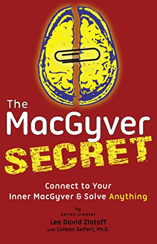 The MacGyver Secret: Connect to Your Inner MacGyver & Solve Anything by [Zlotoff, Lee David, Seifert Ph.D., Colleen]