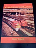 The Railroads of Kansas City, Terry Lynch, 0871086379
