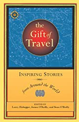 The Gift of Travel: Inspiring Stories from Around the World (Travelers' Tales Guides)
