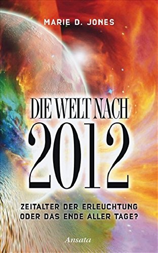 Die Welt nach 2012: Zeitalter der Erleuchtung oder das Ende aller Tage?