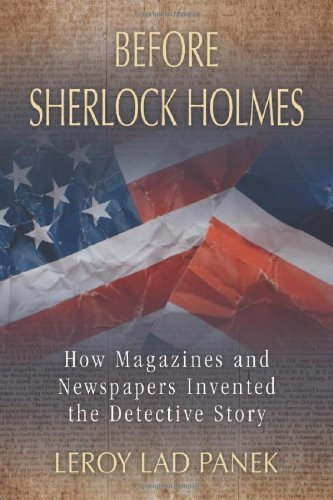 Before Sherlock Holmes: How Magazines and Newspapers Invented the Detective Story