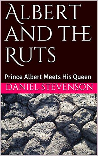 Albert and the Ruts: Prince Albert Meets His Queen by [Stevenson, Daniel]