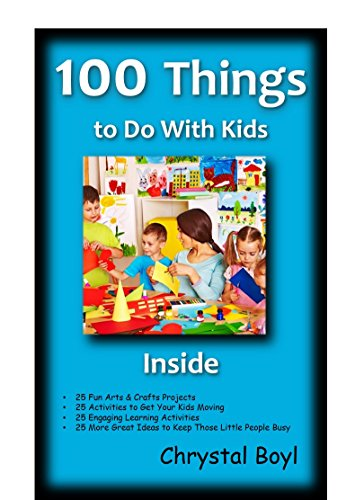 100 Things to Do With Kids Inside by [Boyl, Chrystal]